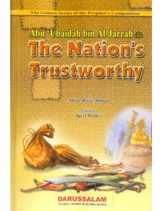 The Golden Series of the Prophet's Companions - Abu 'Ubaidah bin Al-Jarrah - The Nation's Trustworthy