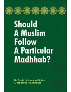 Should a Muslim Follow a Perticular Madhhab