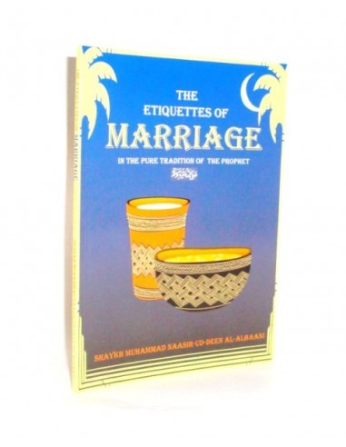 The Etiquette's of Marriage in the Pure Tradition of the Prophet