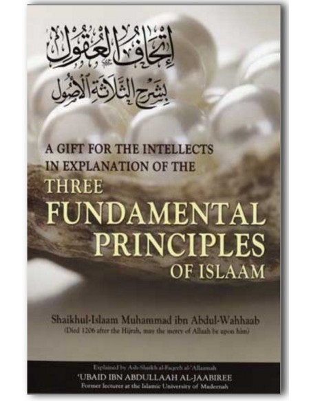 A Gift For The Intellects In Explanation Of The Three Fundamental Principles Of Islaam