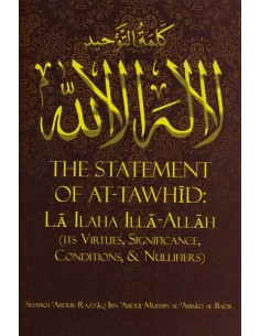 The Statement of At-Tawhid : La Ilaha Illa Allah : Its Virtues, Significance, Conditions and Nullifiers