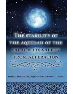 THE STABILITY OF THE AQEEDAH OF THE SALAF & ITS SAFETY FROM ALTERATION
