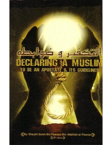 DECLARING A MUSLIM TO BE AN AN APOSTATE & ITS GUIDELINES