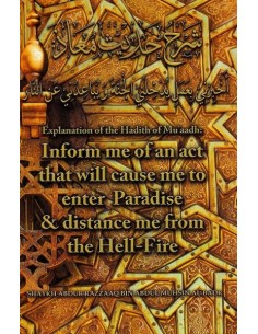 EXPLANATION OF THE HADITH OF MU'AADH: INFORM ME OF AN ACT THAT WILL CAUSE ME TO ENTER PARADISE & DISTANCE ME FROM THE HELL-FIRE