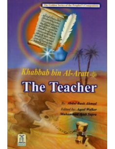 The Golden series Of The Prophet's companions - Khabbab bin Al Aratt (The Teacher)
