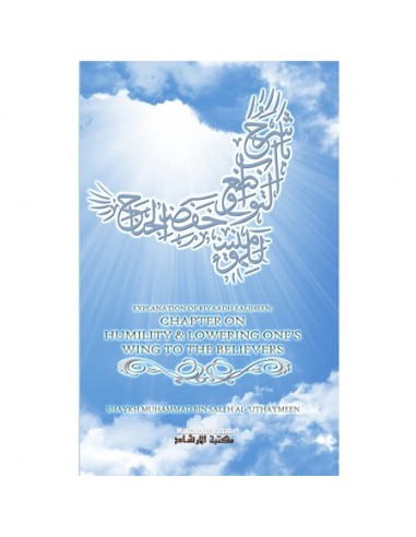 EXPLANATION OF RIYAADH SAALIHEEN: CHAPTER ON HUMILITY & LOWERING ONE'S WING TO THE BELIEVERS