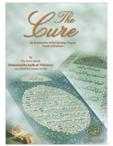 The Cure: An Explanation of the Opening Chapter Soorah al-Faatiha