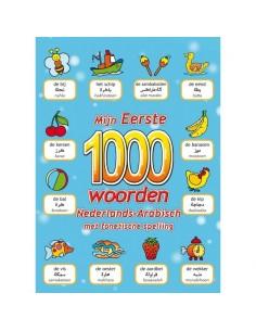 MIJN EERSTE 1000 WOORDEN NEDERLANDS-ARABISCH MET FONETISCHE SPELLING