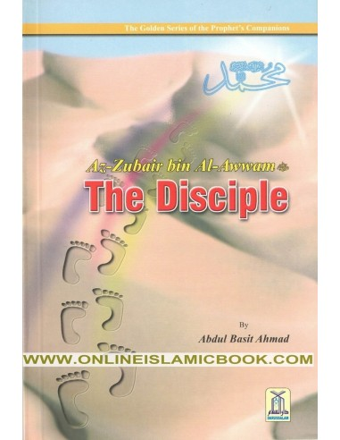 The Golden Series of the Prophet's Companions - Az-Zubair bin Al-Awwam - The Disciple