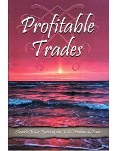 Profitable Trades (Shaykh Abdur Razzaaq bin Abdul Muhsin al-Badr)