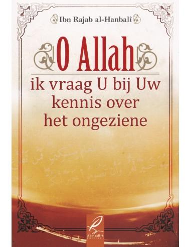 O Allah, Ik vraag u bij uw kennis over het ongeziene