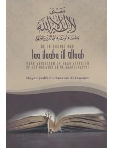 De Betekenis van Laa ilaaha ill Allaah, haar Vereisten en haar Effecten op het Individu en de Maatschappij