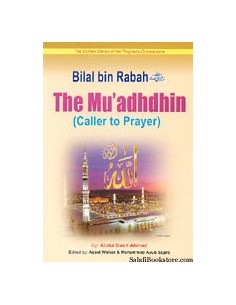 The Golden Series of the Prophet's Companions - Bilal bin Rabah - The Mu'adhdhin (Caller to Prayer)