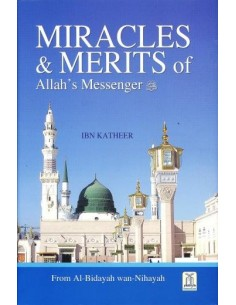 Miracles & Merits of Allah's Messenger by Ibn Katheer (from Al-Bidayah wan-Nihayah)